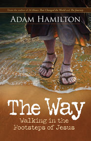 The Way: Walking in the Footsteps of Jesus  -              By: Adam Hamilton