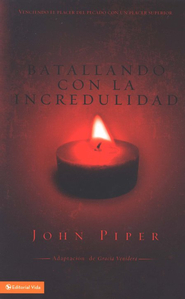Batallando con la Incredulidad  (Battling Unbelief)  -     By: John Piper
