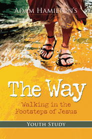 The Way: Walking in the Footsteps of Jesus - Youth Study  -              By: Adam Hamilton