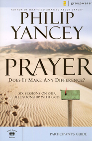 Prayer: Does It Make Any Difference? Participant's Guide   -     By: Philip Yancey