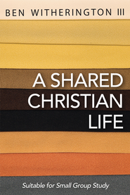 A Shared Christian Life  -              By: Ben Witherington III