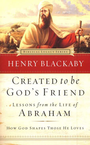 Created to Be God's Friend: Lessons from the Life of Abraham, softcover  -              By: Henry Blackaby