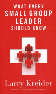 What Every Small-Group Leader Should Know  -     By: Larry Kreider