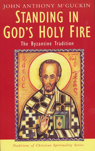Standing in God's Holy Fire: The Byzantine Tradition   -              By: John Anthony McGuckin