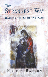 The Strangest Way: Walking the Christian Path   -              By: Robert Barron