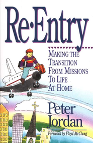 Re-Entry: Making the Transition from Missions to Life  at Home  -     By: Peter Jordan