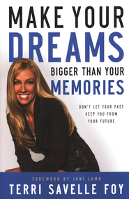 Make Your Dreams Bigger Than Your Memories: Don't Let Your Past Keep You from Your Future  -     By: Terri Savelle Foy