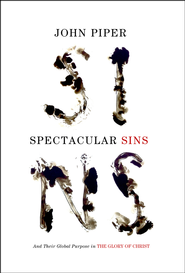 Spectacular Sins: And Their Global Purpose in the Glory of Christ - eBook  -     By: John Piper