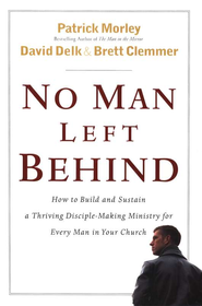 No Man Left Behind: How to Build and Sustain a Thriving Men's Ministry in Your Church  -     By: Patrick Morley, David Delk, Brett Clemmer