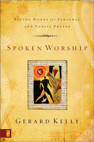 Spoken Worship: Living Words For Personal and Public Prayer  -     By: Gerard Kelley