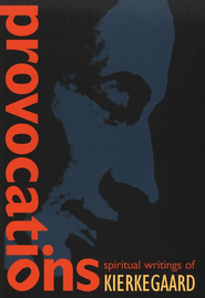 Provocations: Spiritual Writings of Kierkegaard   -     Edited By: Charles E. Moore     By: Soren Kierkegaard