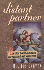 Distant Partner: How to Tear Down Emotional Walls and Communicate with Your Husband  -     By: Les Carter
