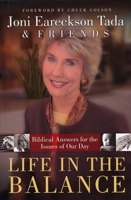Life in the Balance: Biblical Answers for the Issues of Our Day  -     By: Joni Eareckson Tada, Friends