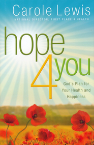 Hope 4 You: God's Plan for Your Health and Happiness  -              By: Carole Lewis