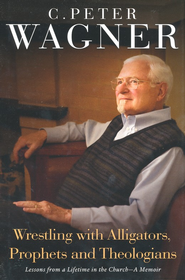 Wrestling with Alligators, Prophets and Theologians: Lessons from a Lifetime in the Church- A Memoir  -     By: C. Peter Wagner