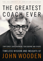 The Greatest Coach Ever: Timeless Wisdom and Insights of John Wooden  -     By: Fellowship of Christian Athletes