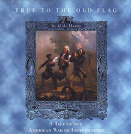 True to the Old Flag: A Tale of the American War of Independence - MP3 Audio CD Unabridged  -     By: G.A. Henty