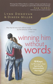 Winning Him Without Words: 10 Keys to Thriving in Your Spiritually Mismatched Marriage  -              By: Dineen A. Miller, Lynn Donovan