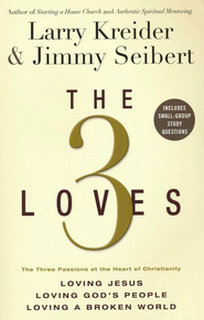 The 3 Loves: Loving Jesus, Loving God's People, Loving a Broken World  -     By: Larry Kreider, Jimmy Seibert