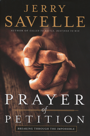 Prayer of Petition: Breaking Through the Impossible  -              By: Jerry Savelle