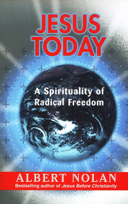 Jesus Today: A Spirituality of Radical Freedom  -     By: Albert Nolan