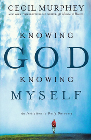 Knowing God, Knowing Myself: An Invitation to Daily Discovery  -     By: Cecil Murphey