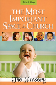 The Most Important Space in the Church: The Nursery   -     By: Rita B. Hays