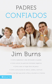 Padres Confiados, Finding Replenishment for Overcrowded Lives: Confident Parenting  -     By: Jim Burns