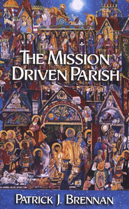 Mission Driven Parish -THE  -              By: Patrick J. Brennan