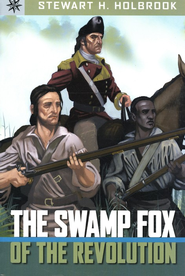 Swamp Fox of the Revolution  -              By: Stewart Holbrook