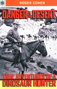 Danger in the Desert: Adventures of a Dinosaur Hunter  -     By: Roger Cohen