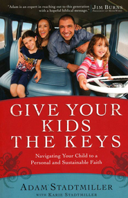 Give Your Kids the Keys: Navigating Your Child to a Personal and Sustainable Faith  -     By: Adam Stadtmiller, Karie Stadtmiller