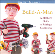 Build-A-Man A Mother's Guide to Raising a Godly Son CD   -     By: Shelley Noonan