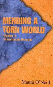 Mending a Torn World: Women in Interreligious Dialogue  -     By: Maura O'Neill