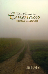 The Road to Emmaus: Pilgrimage as a Way of Life  -     By: Jim Forest