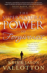 The Supernatural Power of Forgiveness: Discover How to Escape Your Prison of Pain and Unlock a Life of Freedom  -     By: Jason Vallotton, Kris Vallotton