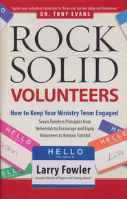 Rock-Solid Volunteers: Keep Your Ministry Team Engaged  -              By: Larry Fowler