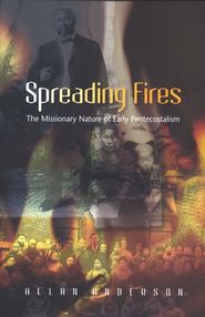 Spreading Fires: The Missionary Nature of Early Pentecostalism  -     By: Allan Anderson