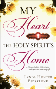 My Heart, the Holy Spirit's Home: A Woman's Guide to Welcoming the Holy Spirit into Your Daily Life  -     By: Lynda Hunter Bjorklund