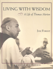 Living with Wisdom: A Life of Thomas Merton, Revised  -     By: Jim Forest