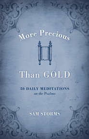More Precious Than Gold: 50 Daily Meditations on the Psalms - eBook  -     By: Sam Storms