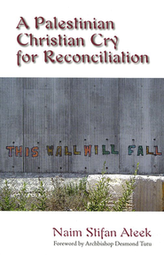 A Palestinian Christian Cry for Reconciliation: Demanding Justice, Craving Peace  -     By: Naim Stifan Ateek