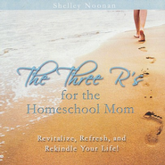 The Three R's for the Homeschool Mom 1 CD Version   -              By: Shelley Noonan