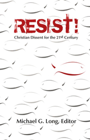 Resist!: Christian Dissent for the 21st Century  -     Edited By: Michael G. Long     By: Edited by Michael G. Long