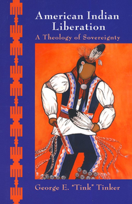 American Indian Liberation: A Theology of Sovereignty  -     By: George E. Tinker