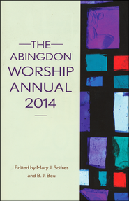 The Abingdon Worship Annual 2014  -              By: Mary J. Scifres, Brian J. Beu
