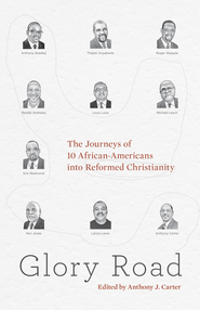 Glory Road: The Journeys of 10 African-Americans into Reformed Christianity - eBook  -     By: Thabiti M. Anyabwile, Anthony J. Carter, Michael Leach