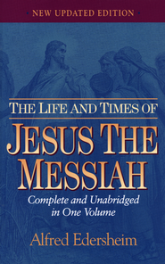 Life and Times of Jesus the Messiah   -     By: Alfred Edersheim