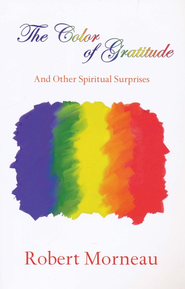 The Color Of Gratitude: And Other Spiritual Surprises  -              By: Robert Morneau