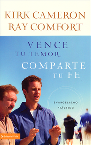 Vence tu temor, comparte tu fe, Conquer Your Fear, Share Your Faith  -              By: Kirk Cameron, Ray Comfort